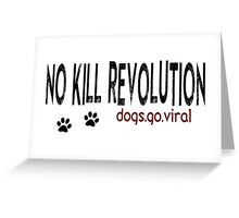 No Kill Revolution dogs.go.viral Greeting Card