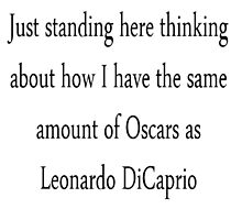 Leonardo Dicaprio and his oscars by Teresaboardy