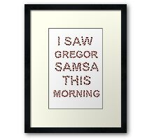 I Saw Gregor Samsa This Morning Framed Print