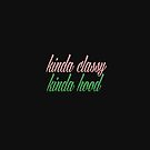 Kinda Classy Kinda Hood by DWPickett