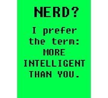 MORE INTELLIGENT THAN YOU- nerds Photographic Print