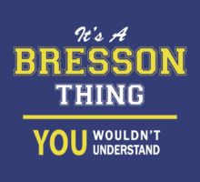 It's A BRESSON thing, you wouldn't understand !! by satro