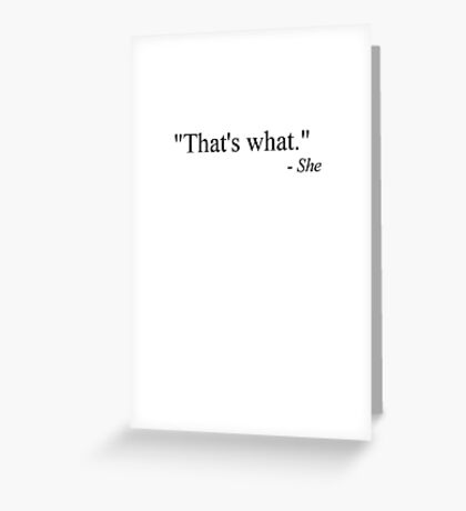 That's what she said (black) Greeting Card