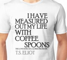 I Have Measured Out My Life With Coffee Spoons Unisex T-Shirt
