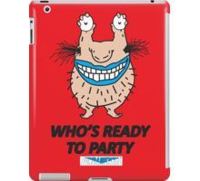 Who is ready to party  iPad Case/Skin