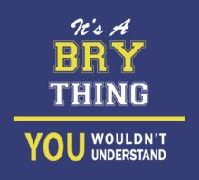 It's A BRY thing, you wouldn't understand !! T-Shirt