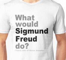 What would Sigmund Freud do? Unisex T-Shirt