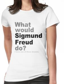 What would Sigmund Freud do? Womens Fitted T-Shirt