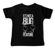 It's Not A Bug It's A Feature Baby Tee