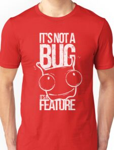 It's Not A Bug It's A Feature Unisex T-Shirt
