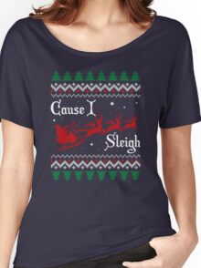 Cause I Sleigh Women's Relaxed Fit T-Shirt