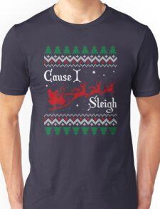 Cause I Sleigh Unisex T-Shirt