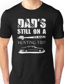DADS STILL ON HUNTING TRIP Unisex T-Shirt
