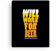 Work for beer Canvas Print