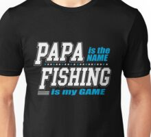 Papa Is The Name Fishing Is My Game Unisex T-Shirt