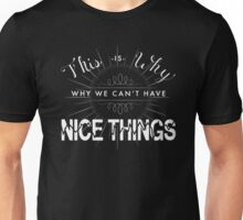 This is Why We Can't Have Nice Things T-Shirt Unisex T-Shirt