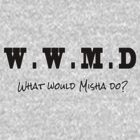 What would Misha do? by Roxy J