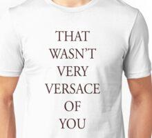 That wasn't very versace  Unisex T-Shirt