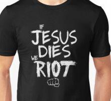 If Jesus dies we riot Unisex T-Shirt