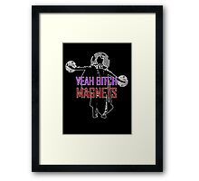 YEAH B****H MAGNETS Framed Print