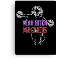 YEAH B****H MAGNETS Canvas Print