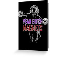 YEAH B****H MAGNETS Greeting Card