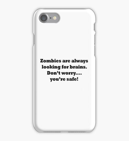 Zombies are always looking for brains... iPhone Case/Skin