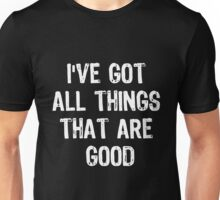 I've Got All Things That Are Good Unisex T-Shirt