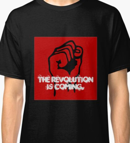 Revolution Is Coming Classic T-Shirt
