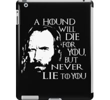 a hound will die for yout, but never lie to you  iPad Case/Skin