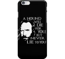 a hound will die for yout, but never lie to you  iPhone Case/Skin
