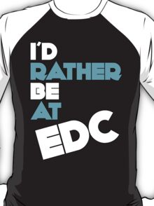 I'd Rather Be At EDC T-Shirt