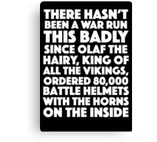 Blackadder quote - War run this badly Canvas Print