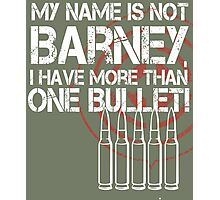 My Name Is Not Barney I Have More Than One Bullet Photographic Print
