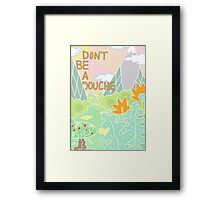 Don't be a douche. Framed Print