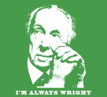 I'm Always Wright Architecture t shirt by pohcsneb