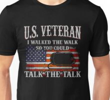 Veteran Gifts: U.S Veteran I Walked The Walk so you could talk the talk Unisex T-Shirt