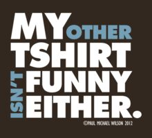 Other Tee Isn't Funny Either (WHT) by Paul-M-W