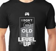 I Don't Get Old I Level Up Funny Graphic Novelty Geeky Nerdie Gamer T-Shirt Unisex T-Shirt