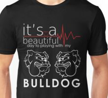 IT'S beautiful day to playing with bulldog Unisex T-Shirt