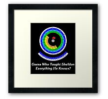 Guess Who Taught Sheldon Everything He Knows?  Framed Print