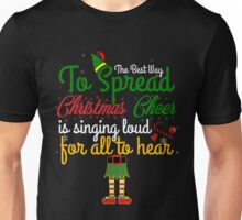 Christmas Gifts: Best Way to Spread Christmas Cheer Sing Loud All to Hear Unisex T-Shirt