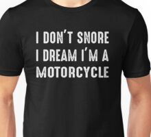 I Don't Snore I Dream I'm A Motorcycle Unisex T-Shirt