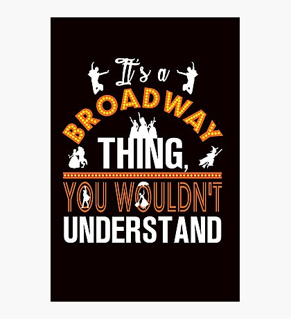 It's A Broadway Thing! Photographic Print