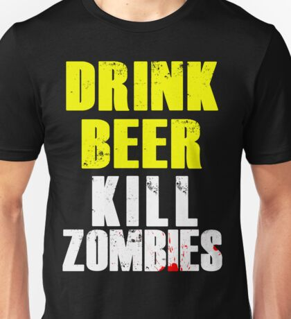Drink Beer Kill Zombies Unisex T-Shirt