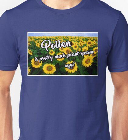 "Motivational Design, ""Pollen Is Pretty Much Sperm"" Unisex T-Shirt"