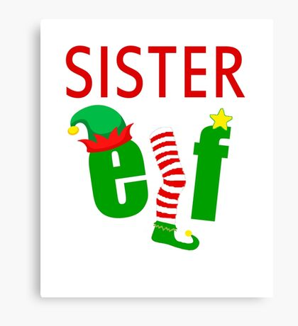 Elf Family Christmas Shirts: FUNNY SISTER ELF T-SHIRT Ugly Christmas Sweater Tee Canvas Print
