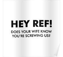 Hey Ref! You're Screwing Us! Poster