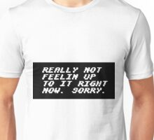 Really Not Feelin Up To It Right Now Unisex T-Shirt