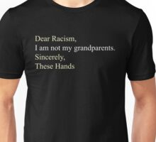 Dear Racism I am not my grandparents Sincerely These Hands Unisex T-Shirt